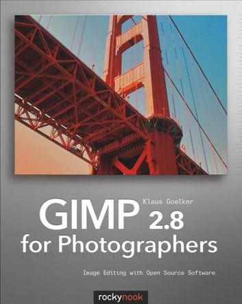 GIMP 2.8 for Photographers - Image Editing with Open Source Software ebook by Klaus Goelker