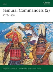 Samurai Commanders (2) - 1577?1638 ebook by Dr Stephen Turnbull,Richard Hook