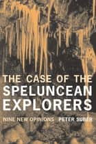 The Case of the Speluncean Explorers - Nine New Opinions ebook by Peter Suber