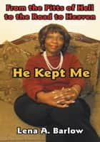 From the Pitts of Hell to the Road to Heaven - He Kept Me ebook by Lena A. Barlow