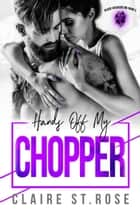 Hands Off My Chopper - Black Cossacks MC, #3 ebook by Claire St. Rose