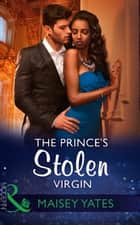 The Prince's Stolen Virgin (Mills & Boon Modern) (Once Upon a Seduction…, Book 2) ebook by Maisey Yates