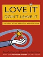 Love It, Don't Leave It - 26 Ways to Get What You Want at Work ebook by Beverly Kaye, Sharon Jordan-Evans