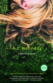 Indelible Acts - Stories ebook by A. L. Kennedy
