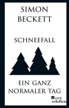 Schneefall & Ein ganz normaler Tag ebook by Simon Beckett, Andree Hesse, Hans-Ulrich Möhring