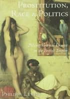 Prostitution, Race and Politics - Policing Venereal Disease in the British Empire ebook by Philippa Levine