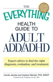 The Everything Health Guide to Adult ADD/ADHD: Expert advice to find the right diagnosis, evaluation and treatment ebook by Carole Jacobs,Isadore Wendel