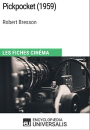 Pickpocket de Robert Bresson - Les Fiches Cinéma d'Universalis ebook by Encyclopaedia Universalis