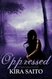 Oppressed An Arelia LaRue Novel #4 ebook by Kira Saito