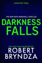 Darkness Falls - The unmissable new thriller in the pulse-pounding Kate Marshall series ebook by Robert Bryndza