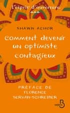 Comment devenir un optimiste contagieux ebook by Shawn ACHOR, Odile VAN DE MOORTEL