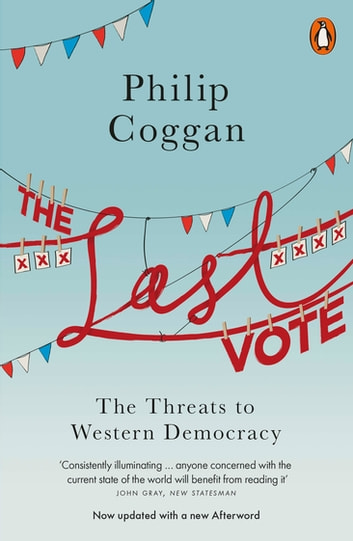 The Last Vote - The Threats to Western Democracy ebook by Philip Coggan