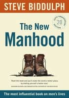 The New Manhood - The 20th anniversary edition eBook by Steve Biddulph