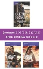 Harlequin Intrigue April 2018 - Box Set 2 of 2 - Roughshod Justice\Sudden Setup\Tribal Blood ebook by Barb Han, Jenna Kernan, Delores Fossen