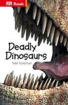 Deadly Dinosaurs ebook by Niki Foreman