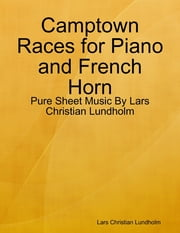 Camptown Races for Piano and French Horn - Pure Sheet Music By Lars Christian Lundholm ebook by Lars Christian Lundholm