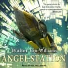 Angel Station audiolibro by Walter Jon Williams
