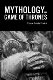 Mythology in Game of Thrones ebook by Valerie Estelle Frankel