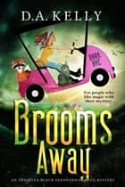 Brooms Away - An Arabella Black Paranormal Cozy Mystery ebook by D. A. Kelly