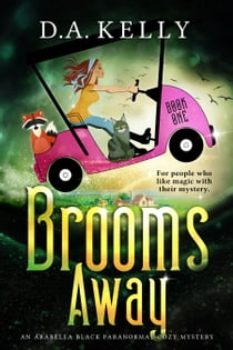 Brooms Away - An Arabella Black Paranormal Cozy Mystery E-bok by D. A. Kelly