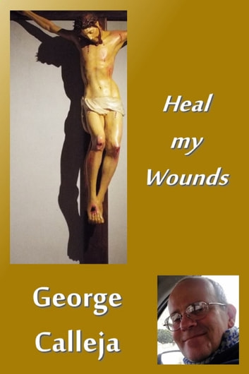 Heal my Wounds ebook by George Calleja