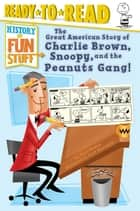 The Great American Story of Charlie Brown, Snoopy, and the Peanuts Gang! ebook by Chloe Perkins, Scott Burroughs