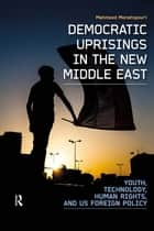 Democratic Uprisings in the New Middle East ebook by Mahmood Monshipouri