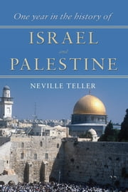 One Year in the History of Israel and Palestine ebook by Neville Teller