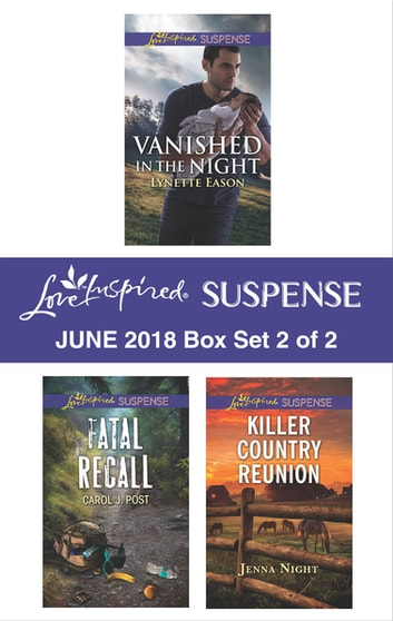 Harlequin Love Inspired Suspense June 2018 - Box Set 2 of 2 - Vanished in the Night\Fatal Recall\Killer Country Reunion ebook by Lynette Eason,Jenna Night,Carol J. Post