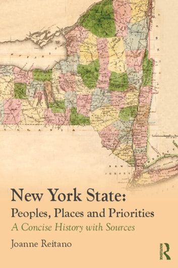 New York State: Peoples, Places, and Priorities - A Concise History with Sources ebook by Joanne Reitano