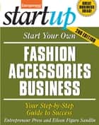 Start Your Own Fashion Accessories Business - Your Step-By-Step Guide to Success ebook by Entrepreneur Press, Eileen Figure Sandlin