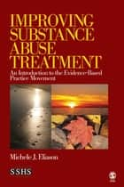 Improving Substance Abuse Treatment ebook by Michele J. Eliason
