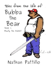 Tales from the Life of Bubba the Bear; Book 1 Maully the Rabbit ebook by Nathan Pattillo