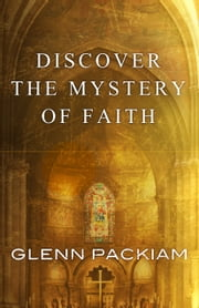 Discover the Mystery of Faith - How Worship Shapes Believing ebook by Glenn Packiam