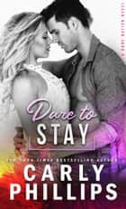 Dare To Stay ebook by Carly Phillips