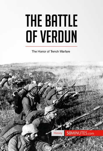 The Battle of Verdun - The Horror of Trench Warfare ebook by 50 MINUTES