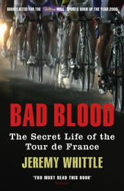 Bad Blood - The Secret Life of the Tour de France ebook by Jeremy Whittle