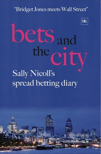 Bets and the City - Sally Nicoll's spread betting diary ebook by Sally Nicoll