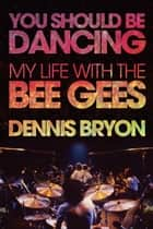 You Should Be Dancing ebook by Dennis Bryon