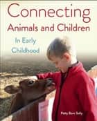 Connecting Animals and Children in Early Childhood ebook by Patty Born Selly