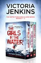 The Detectives King and Lane Series: Books 1–3 ebook by Victoria Jenkins