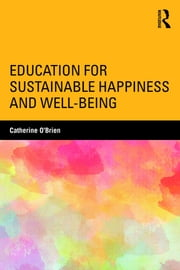 Education for Sustainable Happiness and Well-Being ebook by Catherine O'Brien