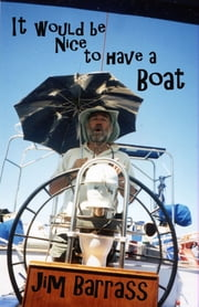 It would be Nice to have a Boat ebook by Jim Barrass