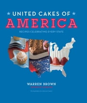 United Cakes of America - Recipes Celebrating Every State ebook by Warren Brown,Joshua Cogan