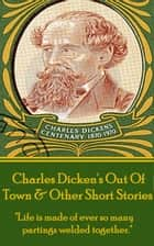 Out Of Town & Other Short Stories ebook by Charles Dickens