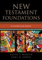 New Testament Foundations - An Introduction for Students ebook by Ralph P. Martin, Carl N. Toney