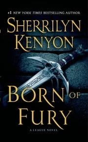 Born of Fury - The League: Nemesis Rising ebook by Sherrilyn Kenyon