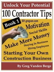 100 Tips For Contractors: Book 1 ebook by Greg Vanden Berge
