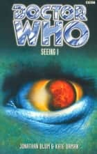 Doctor Who: Seeing I eBook by Jonathan Blum, Kate Orman