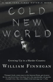 Cold New World - Growing Up in Harder Country ebook by William Finnegan